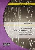 Migration und Bildungsbenachteiligung: Kinder ausländischer Familien im deutschen Bildungssystem (eBook, PDF)