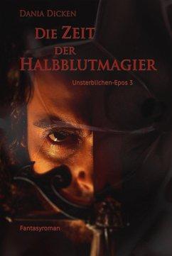 Die Zeit der Halbblutmagier / Unsterblichen Epos Bd.3 (eBook, ePUB) - Dicken, Dania