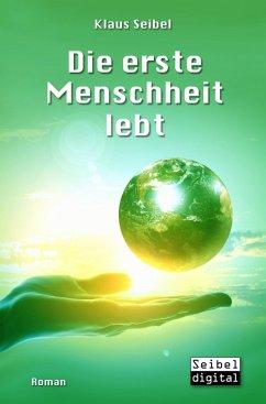 Die erste Menschheit lebt / Die erste Menschheit Bd.2 (eBook, ePUB) - Seibel, Klaus