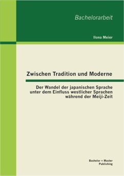 Zwischen Tradition und Moderne: Der Wandel der japanischen Sprache unter dem Einfluss westlicher Sprachen während der Meiji-Zeit (eBook, PDF) - Meier, Ilona