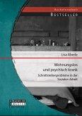 Wohnungslos und psychisch krank: Schnittstellenprobleme in der Sozialen Arbeit (eBook, PDF)