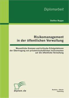 Risikomanagement in der öffentlichen Verwaltung: Wesentliche Grenzen und kritische Erfolgsfaktoren der Übertragung von privatwirtschaftlichen Instrumenten auf die öffentliche Verwaltung (eBook, PDF)