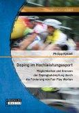 Doping im Hochleistungssport: Möglichkeiten und Grenzen der Dopingbekämpfung durch die Förderung von Fair Play Werten (eBook, PDF)
