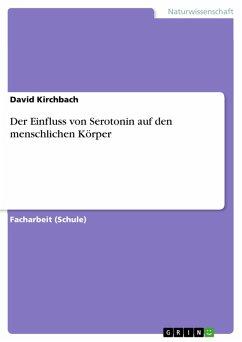 Der Einfluss von Serotonin auf den menschlichen Körper (eBook, PDF) - Kirchbach, David