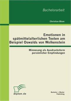 Emotionen in spätmittelalterlichen Texten am Beispiel Oswalds von Wolkenstein: Minnesang als Ausdrucksform persönlicher Empfindungen (eBook, PDF) - Blum, Christian