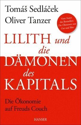 Lilith und die Dämonen des Kapitals - Sedlacek, Tomas; Tanzer, Oliver