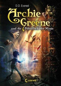 Archie Greene und die Bibliothek der Magie / Archie Greene Bd.1 - Everest, D. D.
