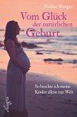 Vom Glück der natürlichen Geburt (eBook, ePUB)