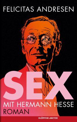 Sex mit Hermann Hesse - Andresen, Felicitas