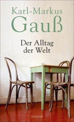 Der Alltag der Welt - Gauß, Karl-Markus