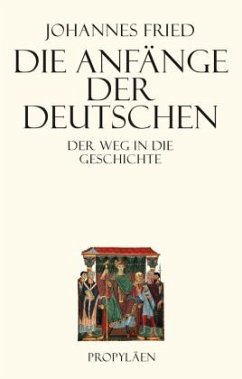 Die Anfänge der Deutschen - Fried, Johannes
