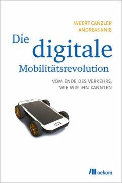 Die digitale Mobilitätsrevolution - Canzler, Weert; Knie, Andreas