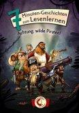 Achtung, wilde Piraten! / 7-Minuten-Geschichten zum Lesenlernen Bd.3