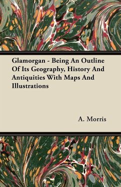 Glamorgan - Being An Outline Of Its Geography, History And Antiquities With Maps And Illustrations