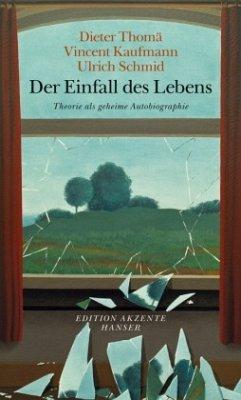 Der Einfall des Lebens - Thomä, Dieter; Kaufmann, Vincent; Schmid, Ulrich