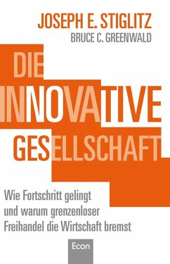 Die innovative Gesellschaft (eBook, ePUB) - Greenwald, Bruce C.; Stiglitz, Joseph E.