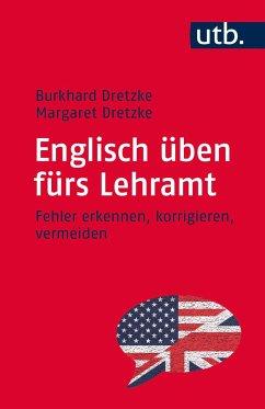 Englisch üben fürs Lehramt - Dretzke, Burkhard; Dretzke, Margaret