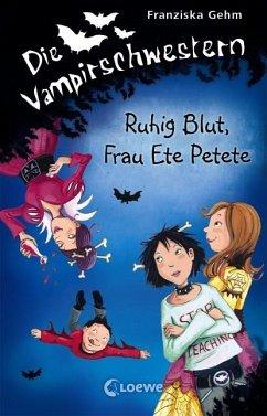 Ruhig Blut, Frau Ete Petete / Die Vampirschwestern Bd.12 - Gehm, Franziska