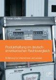Produkthaftung im deutsch-amerikanischen Rechtsvergleich: Einführung für Unternehmer und Juristen
