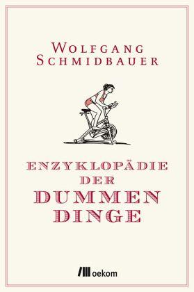 Enzyklopädie der Dummen Dinge - Schmidbauer, Wolfgang