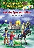 Auf der Spur der Ritter / Das magische Baumhaus junior Bd.2