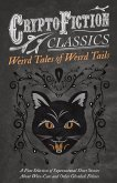 Weird Tales of Weird Tails - A Fine Selection of Supernatural Short Stories about Were-Cats and Other Ghoulish Felines (Cryptofict