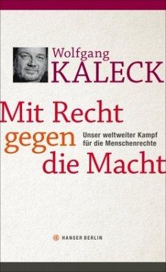 Mit Recht gegen die Macht - Kaleck, Wolfgang