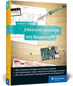 Elektronik verstehen mit Raspberry Pi - Kampert, Daniel; Scherbeck, Christoph