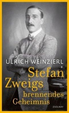 Stefan Zweigs brennendes Geheimnis - Weinzierl, Ulrich