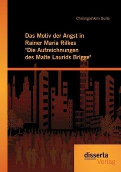 Das Motiv der Angst in Rainer Maria Rilkes Die Aufzeichnungen des Malte Laurids Brigge - Guite, Chiinngaihkim