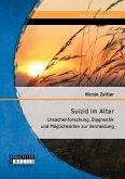 Suizid im Alter: Ursachenforschung, Diagnostik und Möglichkeiten zur Vermeidung (eBook, PDF)