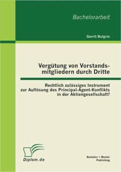 Vergütung von Vorstandsmitgliedern durch Dritte: Rechtlich zulässiges Instrument zur Auflösung des Principal-Agent-Konflikts in der Aktiengesellschaft? (eBook, PDF) - Bulgrin, Gerrit