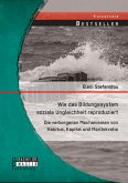 Wie das Bildungssystem soziale Ungleichheit reproduziert: Die verborgenen Mechanismen von Habitus, Kapital und Meritokratie (eBook, PDF)