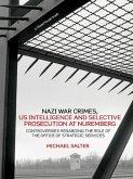 Nazi War Crimes, US Intelligence and Selective Prosecution at Nuremberg (eBook, ePUB)