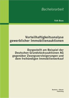 Vorteilhaftigkeitsanalyse gewerblicher Immobilienauktionen: Dargestellt am Beispiel der Deutschen Grundstücksauktionen AG gegenüber Zwangsversteigerungen und dem freihändigen Immobilienverkauf (eBook, PDF) - Baas, Falk