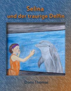 Selina und der traurige Delfin - Thomas, Doris