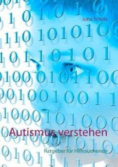 Autismus verstehen - Schütz, Jutta