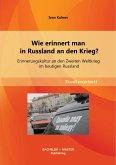 Wie erinnert man in Russland an den Krieg? Erinnerungskultur an den Zweiten Weltkrieg im heutigen Russland (eBook, PDF)