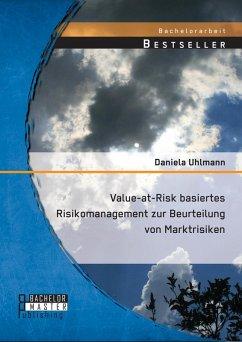 Value-at-Risk basiertes Risikomanagement zur Beurteilung von Marktrisiken (eBook, PDF)