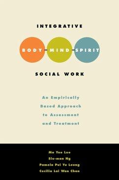 Integrative Body-Mind-Spirit Social Work (eBook, ePUB) - Lee, Mo Yee; Ng, Siu-Man; Leung, Pamela Pui Yu; Chan, Cecilia Lai Wan; Leung, Pamela