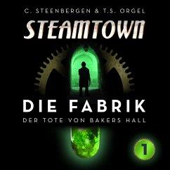 Der Tote von Bakers Hall / Steamtown - Die Fabrik Bd.1 (MP3-Download) - Steenbergen, Carsten; Orgel, T. S.