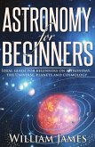 Astronomy for Beginners: Ideal guide for beginners on astronomy, the Universe, planets and cosmology (eBook, ePUB)