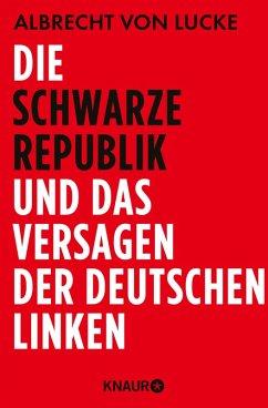 Die schwarze Republik und das Versagen der deutschen Linken (eBook, ePUB) - Lucke, Albrecht von