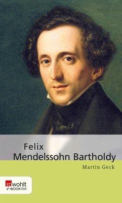 Felix Mendelssohn Bartholdy (eBook, ePUB) - Geck, Martin