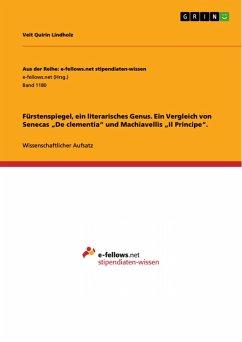 """Fürstenspiegel, ein literarisches Genus. Ein Vergleich von Senecas """"De clementia"""" und Machiavellis """"Il Principe"""". (eBook, PDF)"""
