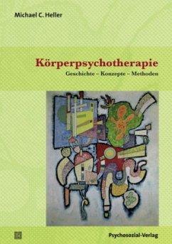 Körperpsychotherapie - Heller, Michael C.