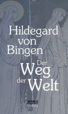 Der Weg der Welt: Visionen der Hildegard von Bingen - Hildegard von Bingen