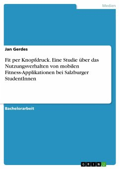 Fit per Knopfdruck. Eine Studie über das Nutzungsverhalten von mobilen Fitness-Applikationen bei Salzburger StudentInnen