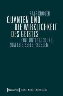 Quanten und die Wirklichkeit des Geistes - Krüger, Ralf
