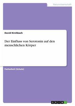 Der Einfluss von Serotonin auf den menschlichen Körper - Kirchbach, David